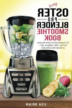 My Oster Pro Blender Smoothie Book: 101 Superfood Smoothie R